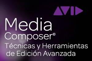 Técnicas y Herramientas de Edición Avanzada en  Avid Media Composer